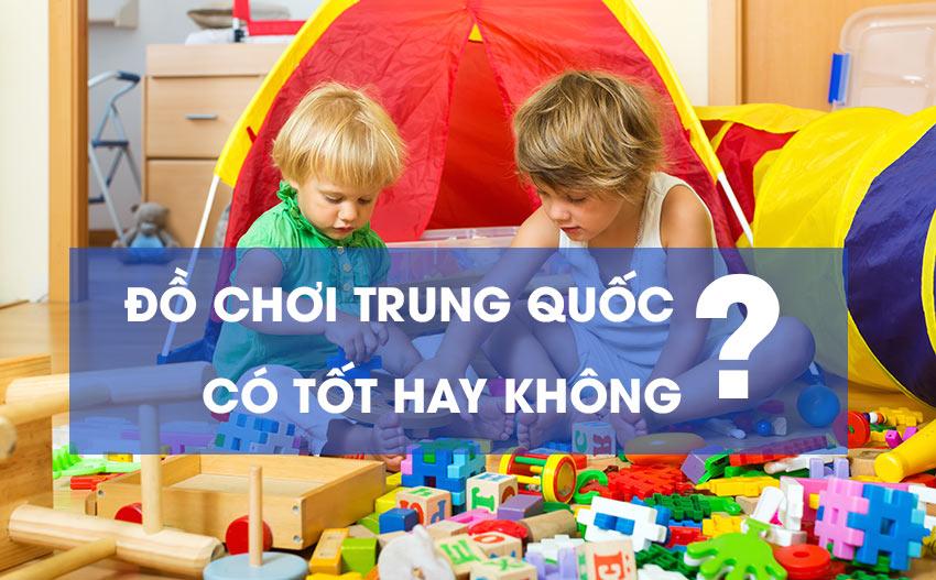 Đồ chơi Trung Quốc có tốt không?