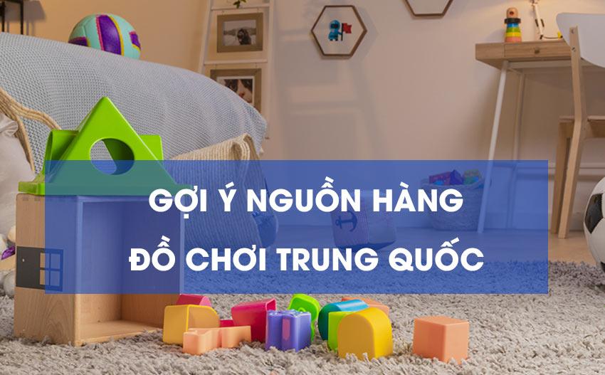 Gợi ý nguồn hàng đồ chơi Trung Quốc