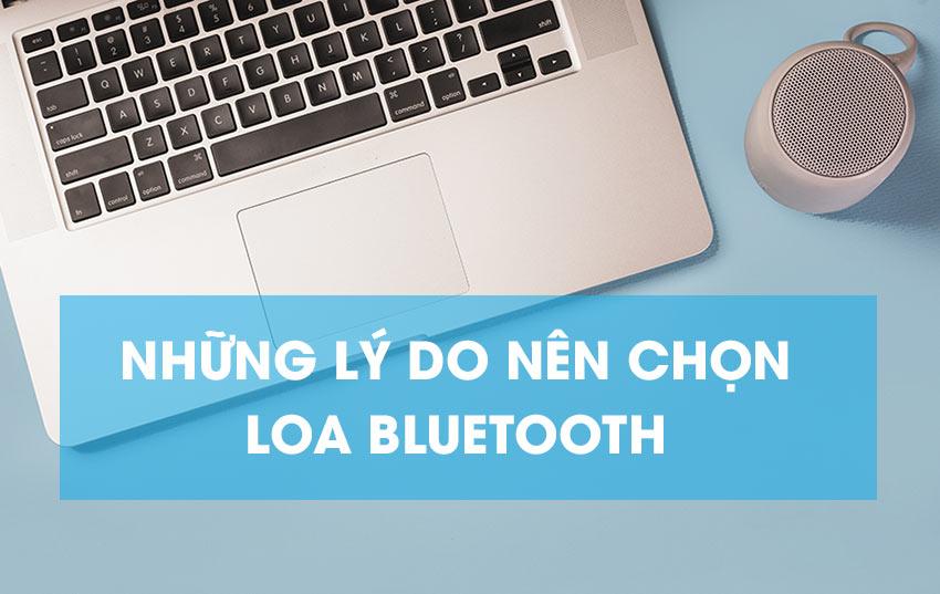 Những lí do nên chọn mua loa Bluetooth