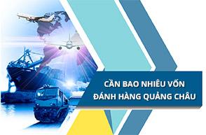 Sang Quảng Châu Trung Quốc đánh hàng cần bao nhiêu vốn?