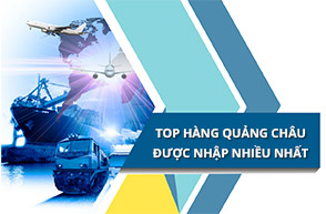 TOP mặt hàng Quảng Châu được nhập nhiều nhất về Việt Nam