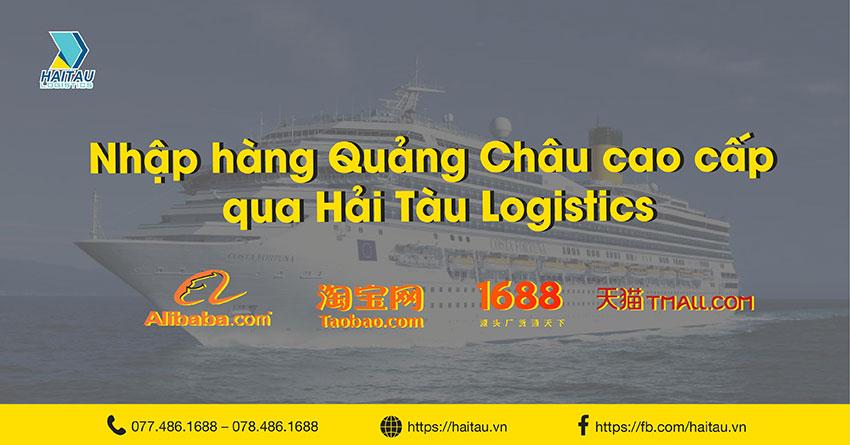 Nhập hàng Quảng Châu cao cấp tại Hải Tàu Logsitics