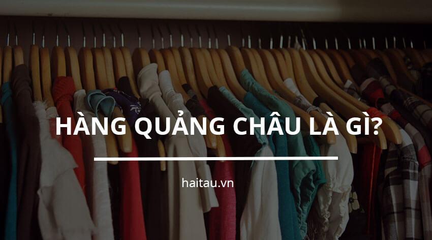 Hàng Quảng Châu là gì?