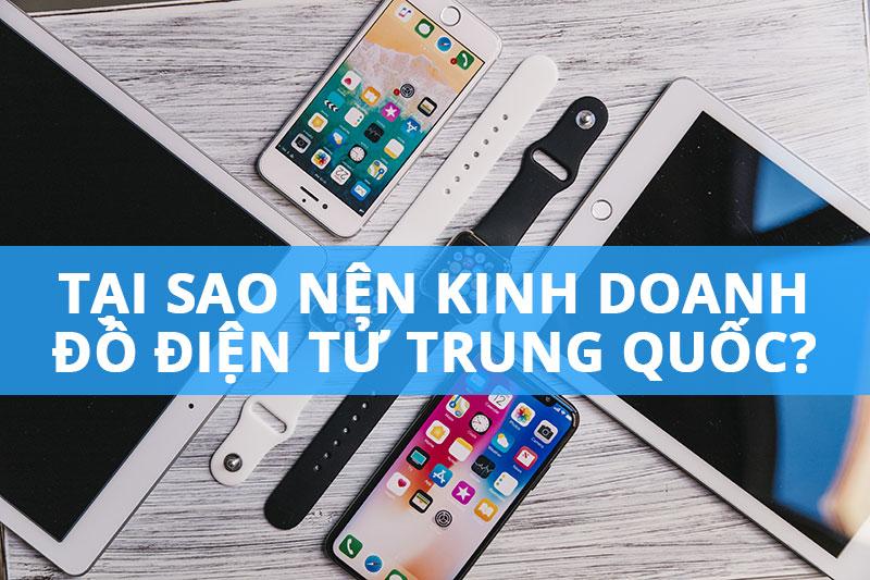 Tại sao nên nhập đồ điện tử Trung Quốc