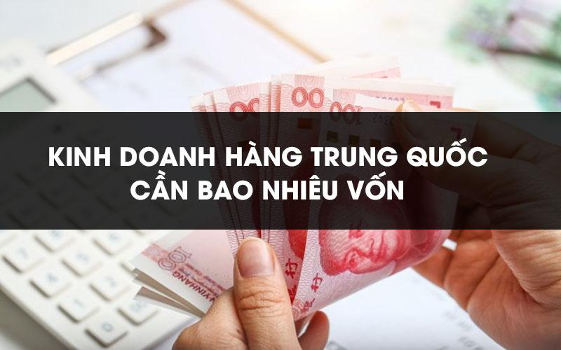 Nhập hàng Trung Quốc cần bao nhiêu vốn?