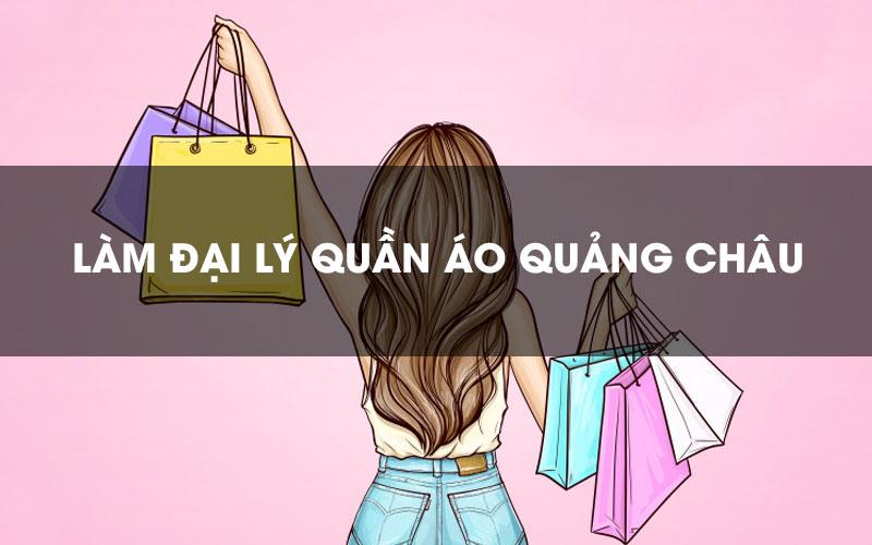 Làm đại lý sỉ lẻ quần áo Quảng Châu
