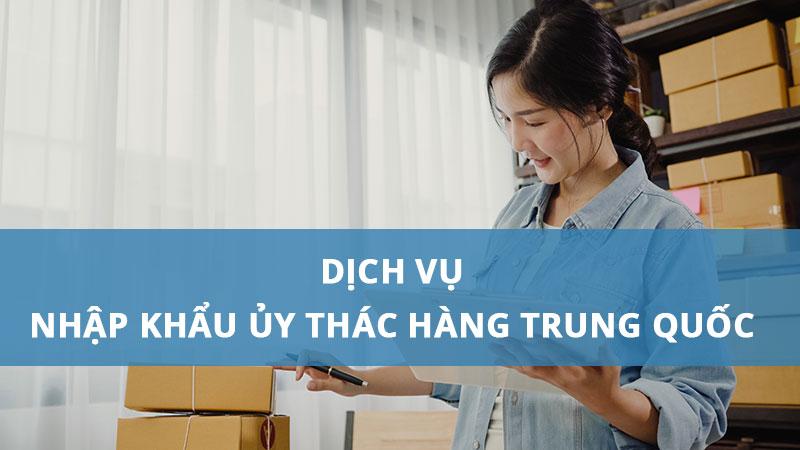 Dịch vụ nhập khẩu ủy thác hàng Trung Quốc là gì?